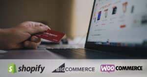 Shopify BigCommerce WooCommerce eCommerce